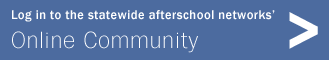 Log in to the statewide afterschool networks' Online Community